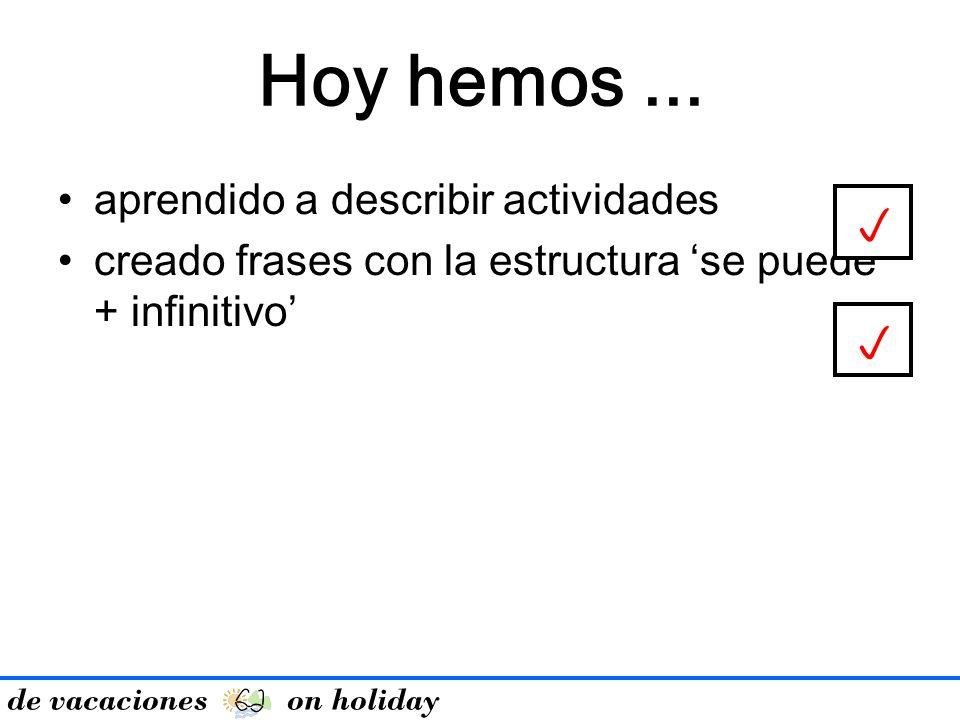 aprendido a describir actividades creado frases con la estructura se puede + infinitivo Hoy hemos... de vacaciones on holiday