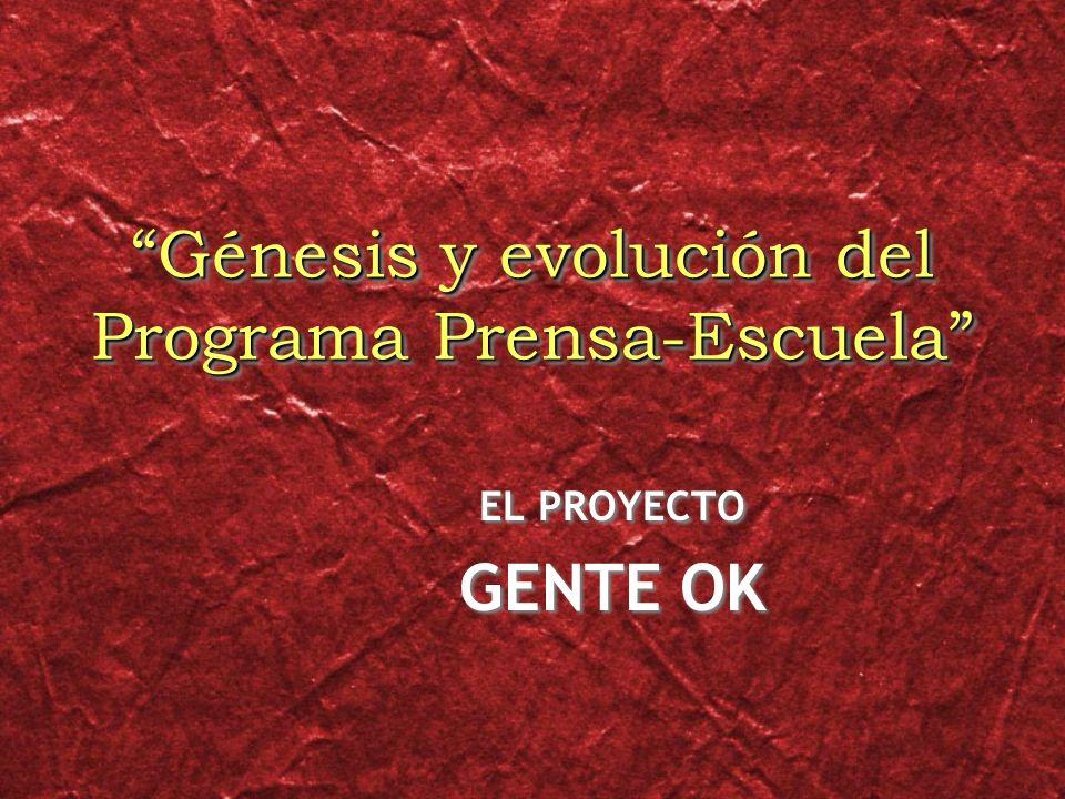 Génesis y evolución del Programa Prensa-Escuela EL PROYECTO GENTE OK EL PROYECTO GENTE OK
