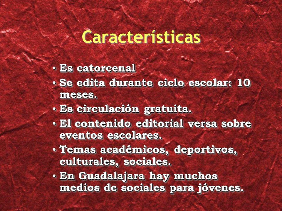 Características Es catorcenal Es catorcenal Se edita durante ciclo escolar: 10 meses.