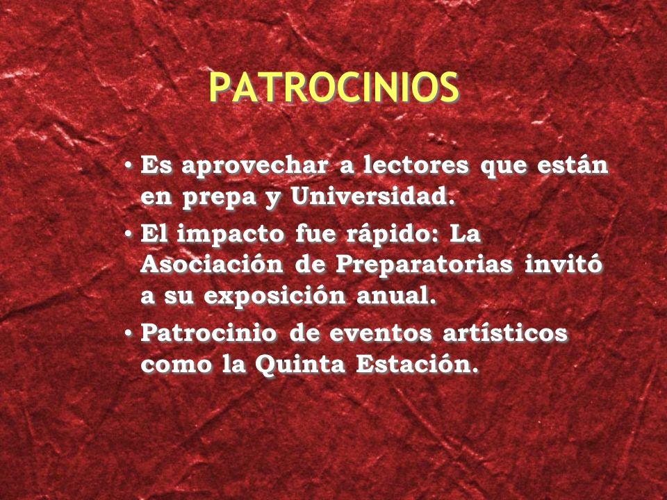 PATROCINIOS Es aprovechar a lectores que están en prepa y Universidad.