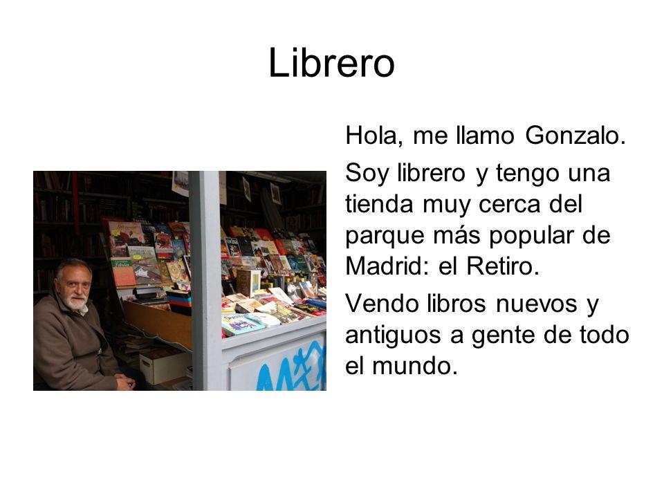 Librero Hola, me llamo Gonzalo. Soy librero y tengo una tienda muy cerca del parque más popular de Madrid: el Retiro. Vendo libros nuevos y antiguos a