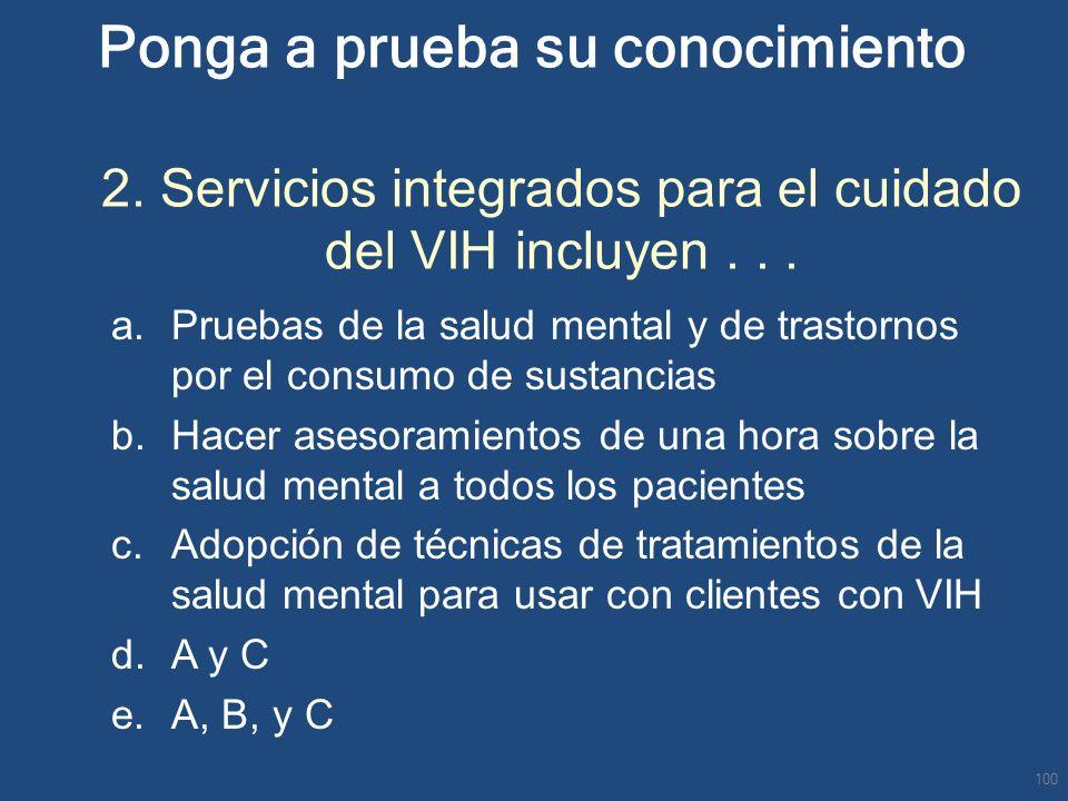 Ponga a prueba su conocimiento 2. Servicios integrados para el cuidado del VIH incluyen... a.Pruebas de la salud mental y de trastornos por el consumo