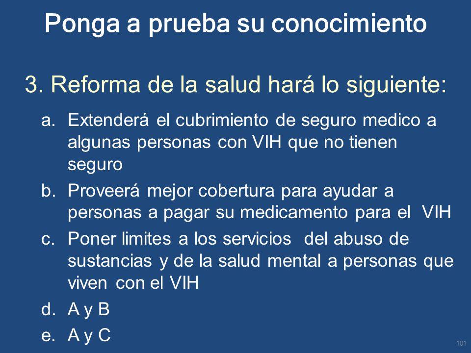 Ponga a prueba su conocimiento 3. Reforma de la salud hará lo siguiente: a.Extenderá el cubrimiento de seguro medico a algunas personas con VIH que no