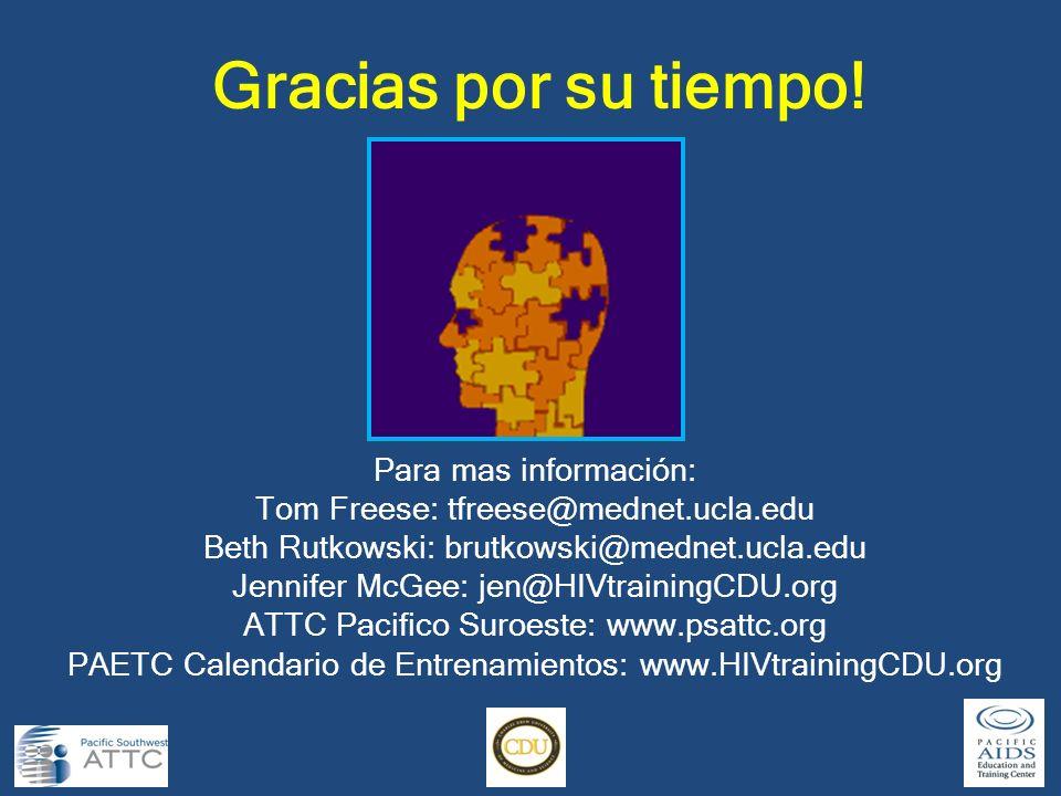 Gracias por su tiempo! Para mas información: Tom Freese: tfreese@mednet.ucla.edu Beth Rutkowski: brutkowski@mednet.ucla.edu Jennifer McGee: jen@HIVtra
