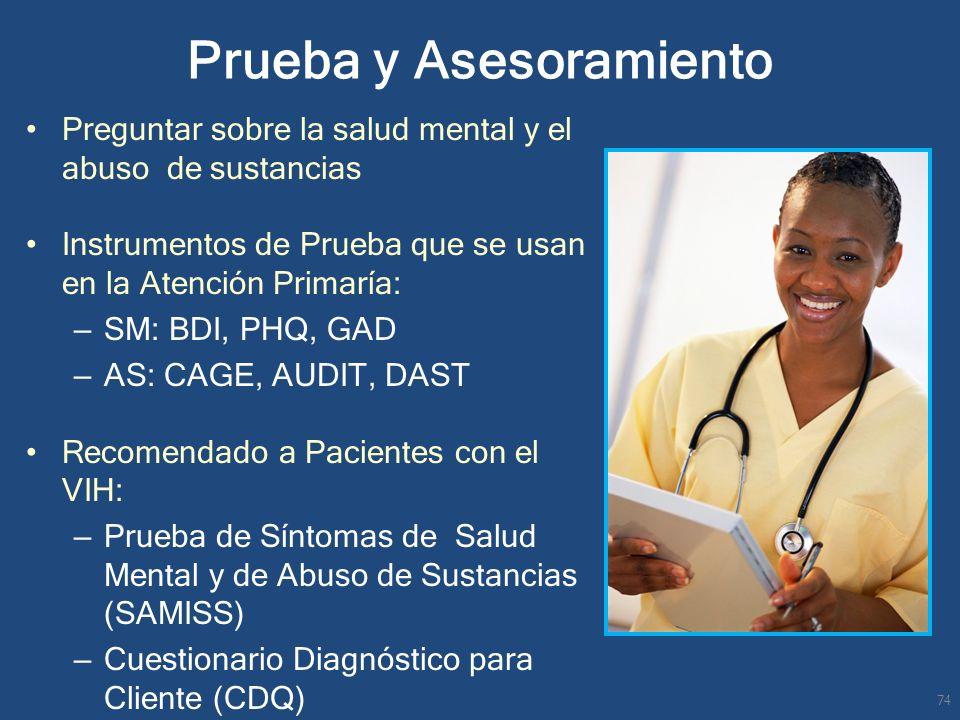 Preguntar sobre la salud mental y el abuso de sustancias Instrumentos de Prueba que se usan en la Atención Primaría: – SM: BDI, PHQ, GAD – AS: CAGE, A