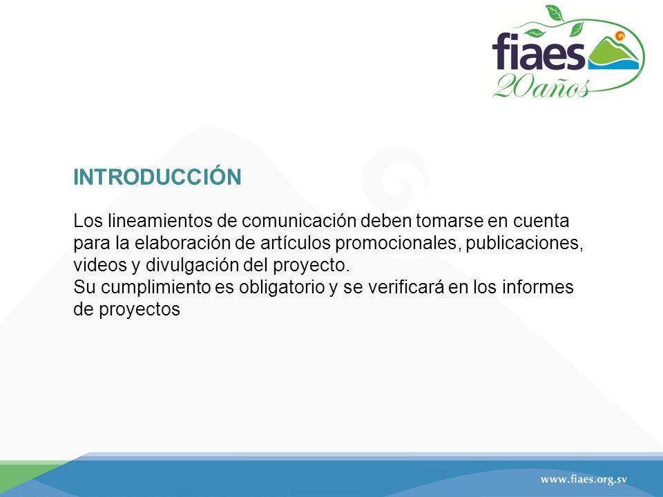 INTRODUCCIÓN Los lineamientos de comunicación deben tomarse en cuenta para la elaboración de artículos promocionales, publicaciones, videos y divulgación del proyecto.