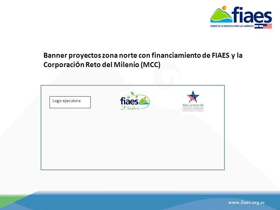 Logo ejecutora Banner proyectos zona norte con financiamiento de FIAES y la Corporaci ó n Reto del Milenio (MCC)