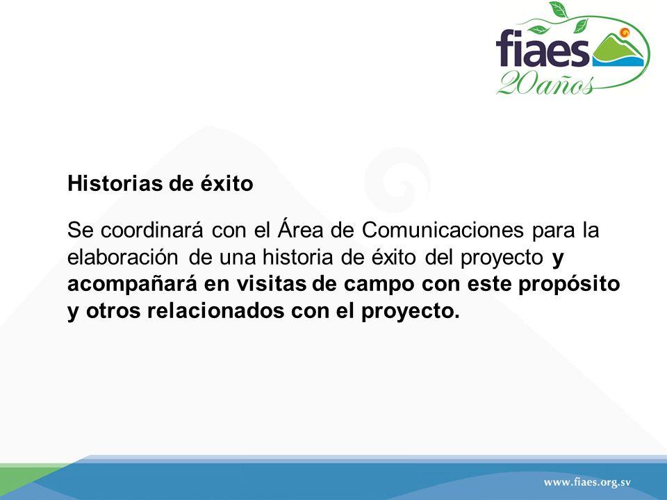 Historias de éxito Se coordinará con el Área de Comunicaciones para la elaboración de una historia de éxito del proyecto y acompañará en visitas de campo con este propósito y otros relacionados con el proyecto.