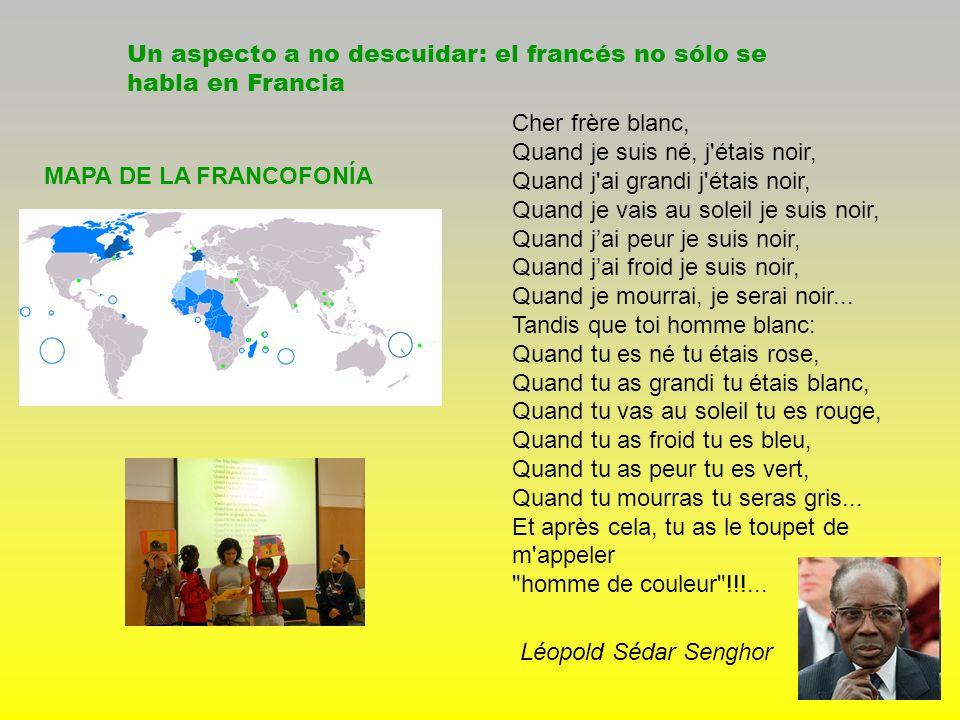 Un aspecto a no descuidar: el francés no sólo se habla en Francia Cher frère blanc, Quand je suis né, j'étais noir, Quand j'ai grandi j'étais noir, Qu