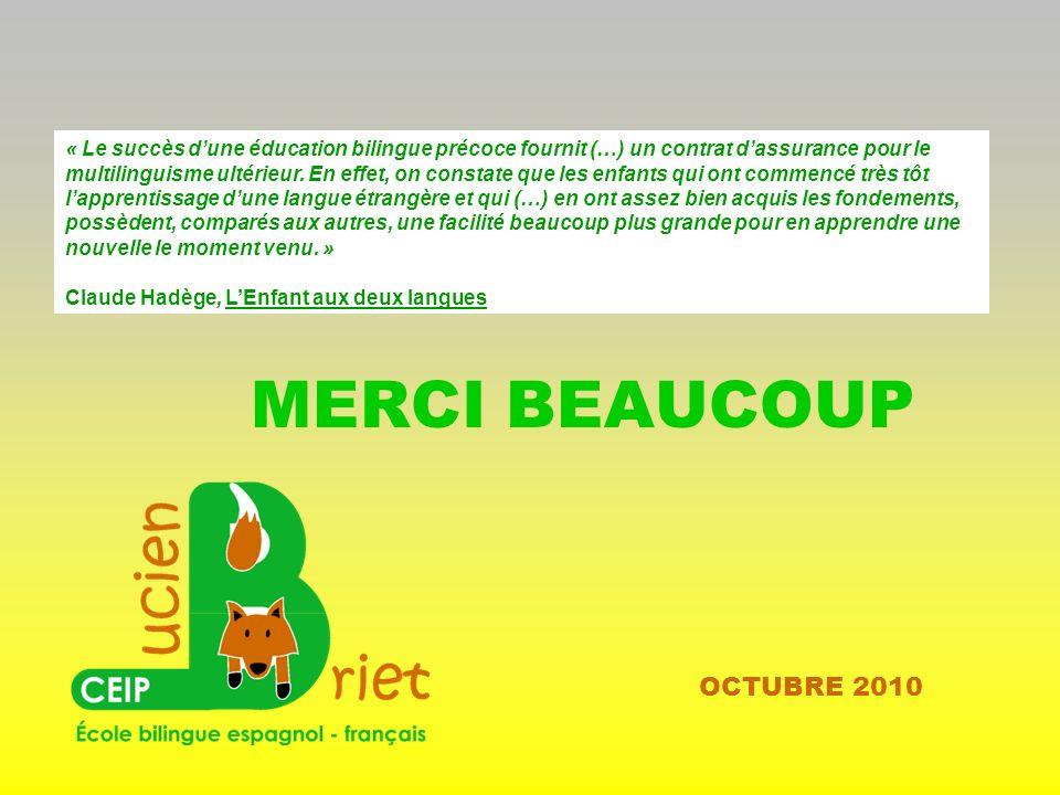 MERCI BEAUCOUP OCTUBRE 2010 « Le succès dune éducation bilingue précoce fournit (…) un contrat dassurance pour le multilinguisme ultérieur.