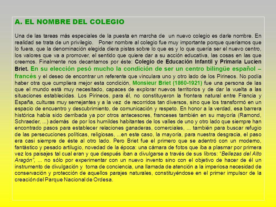 A. EL NOMBRE DEL COLEGIO Una de las tareas más especiales de la puesta en marcha de un nuevo colegio es darle nombre. En realidad se trata de un privi