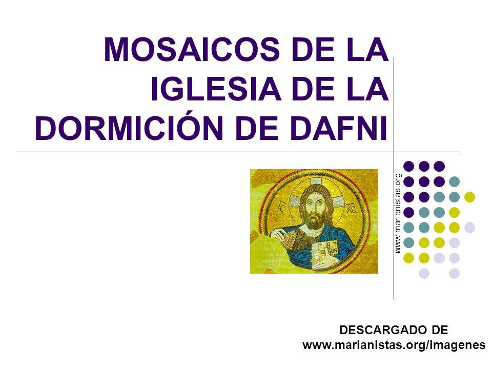 MOSAICOS DE LA IGLESIA DE LA DORMICIÓN DE DAFNI DESCARGADO DE www.marianistas.org/imagenes www.marianistas.org