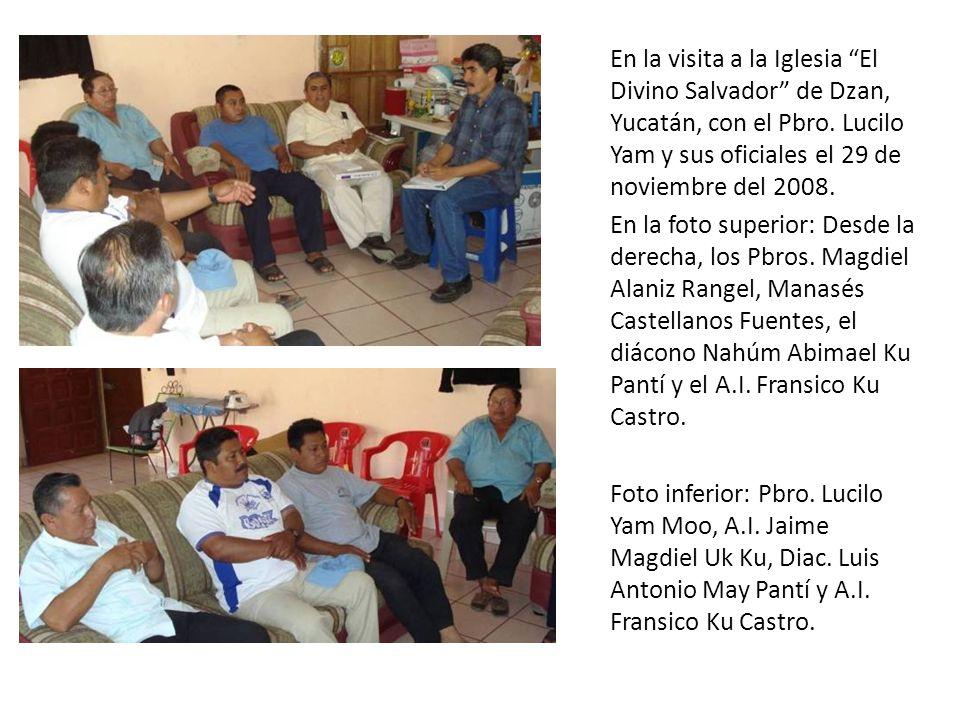 En la visita a la Iglesia El Divino Salvador de Dzan, Yucatán, con el Pbro. Lucilo Yam y sus oficiales el 29 de noviembre del 2008. En la foto superio
