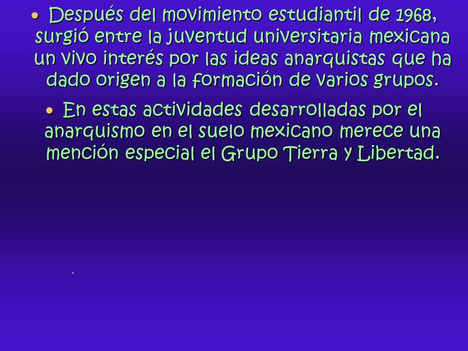 Después del movimiento estudiantil de 1968, surgió entre la juventud universitaria mexicana un vivo interés por las ideas anarquistas que ha dado orig