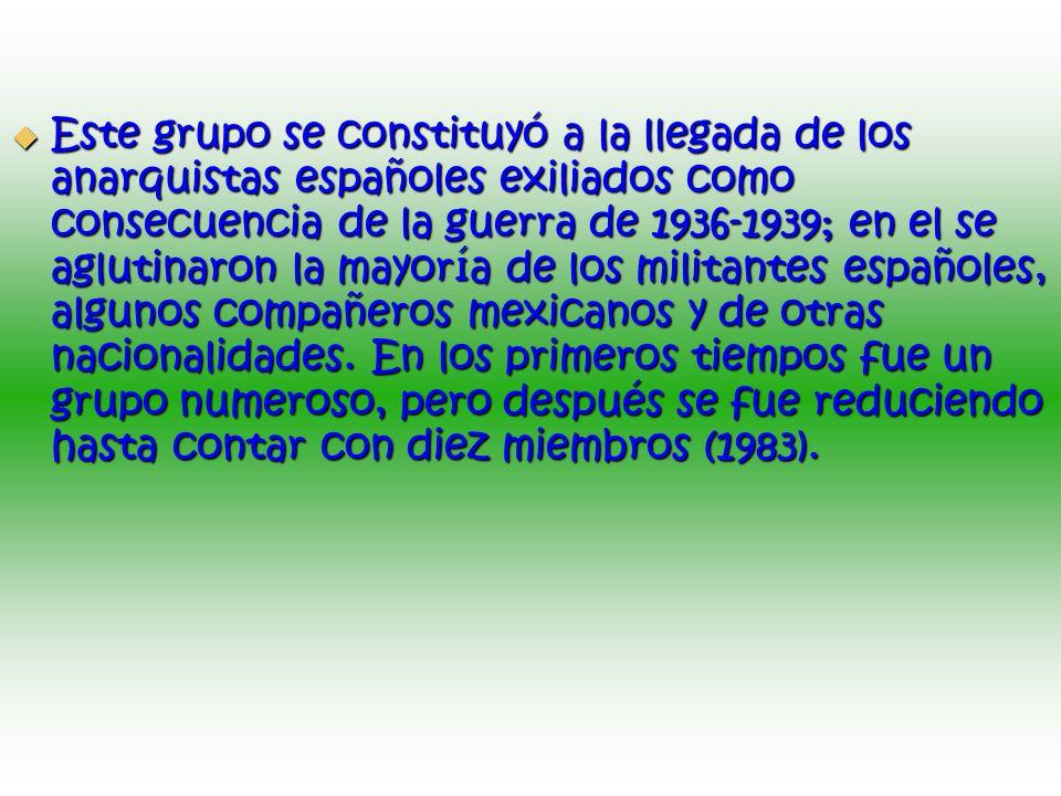 Este grupo se constituyó a la llegada de los anarquistas españoles exiliados como consecuencia de la guerra de 1936-1939; en el se aglutinaron la mayo