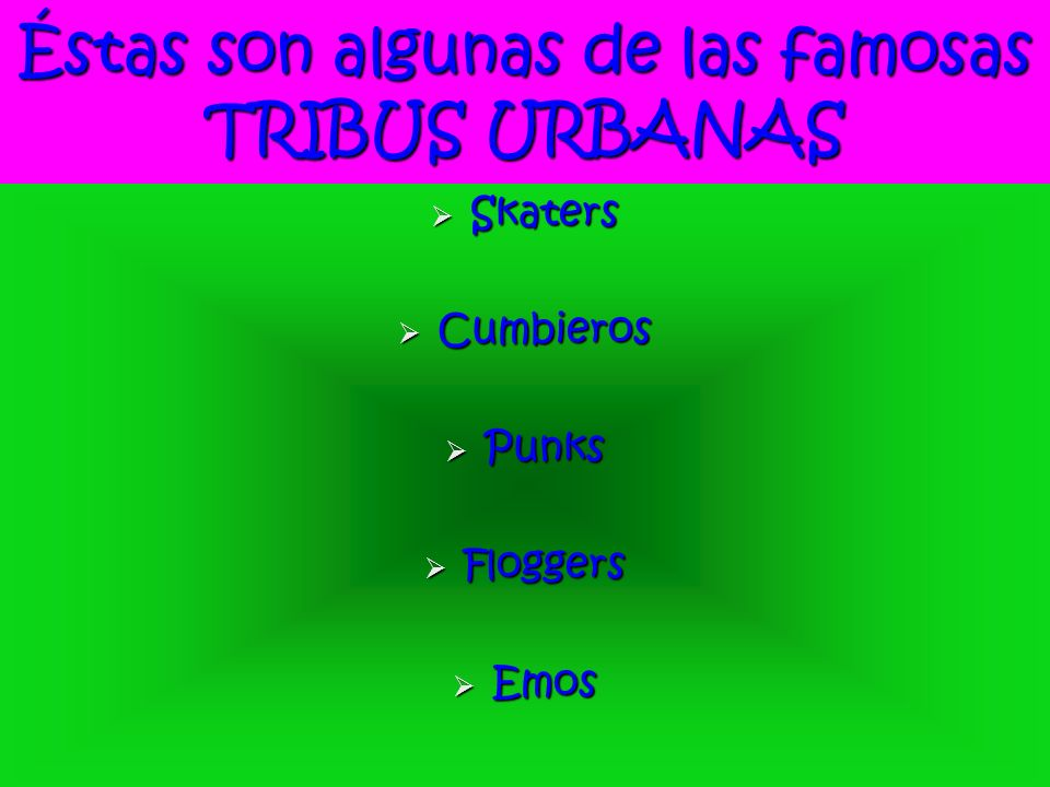 Éstas son algunas de las famosas TRIBUS URBANAS Skaters Skaters Cumbieros Cumbieros Punks Punks Floggers Floggers Emos Emos