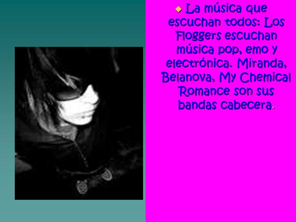 La música que escuchan todos: Los Floggers escuchan música pop, emo y electrónica. Miranda, Belanova, My Chemical Romance son sus bandas cabecera. La
