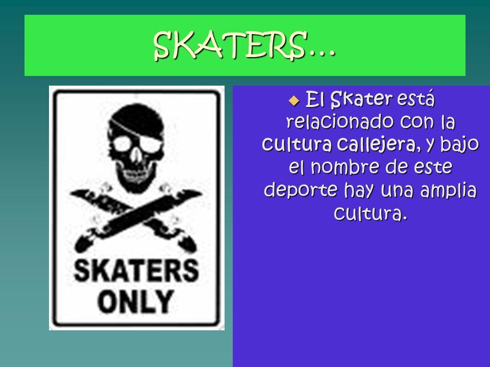 SKATERS… El Skater está relacionado con la cultura callejera, y bajo el nombre de este deporte hay una amplia cultura. El Skater está relacionado con