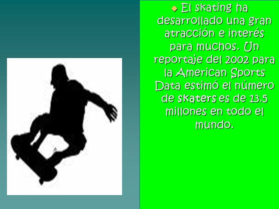 El skating ha desarrollado una gran atracción e interés para muchos. Un reportaje del 2002 para la American Sports Data estimó el número de skaters es