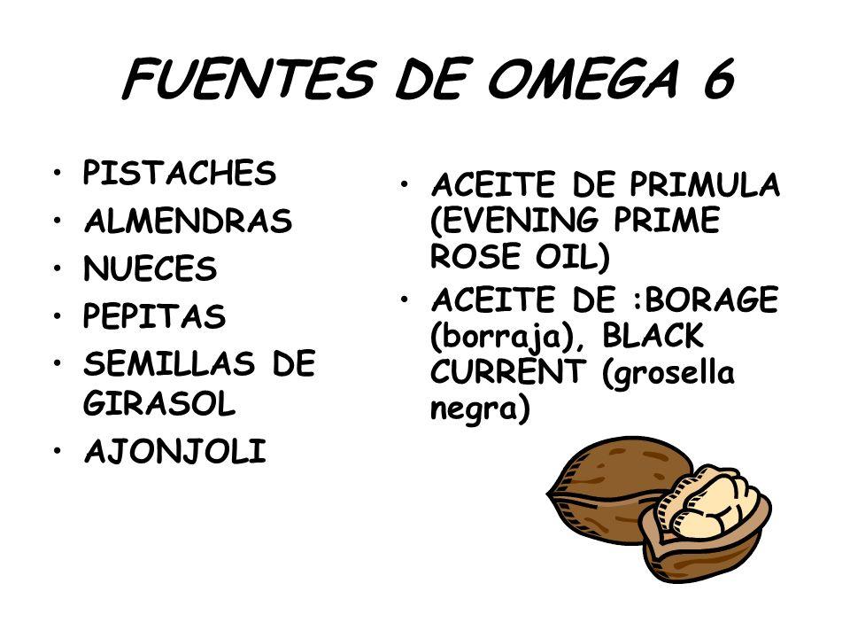 FUENTES DE OMEGA 6 PISTACHES ALMENDRAS NUECES PEPITAS SEMILLAS DE GIRASOL AJONJOLI ACEITE DE PRIMULA (EVENING PRIME ROSE OIL) ACEITE DE :BORAGE (borra