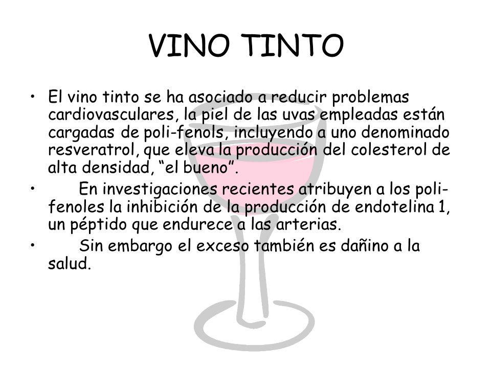 VINO TINTO El vino tinto se ha asociado a reducir problemas cardiovasculares, la piel de las uvas empleadas están cargadas de poli-fenols, incluyendo