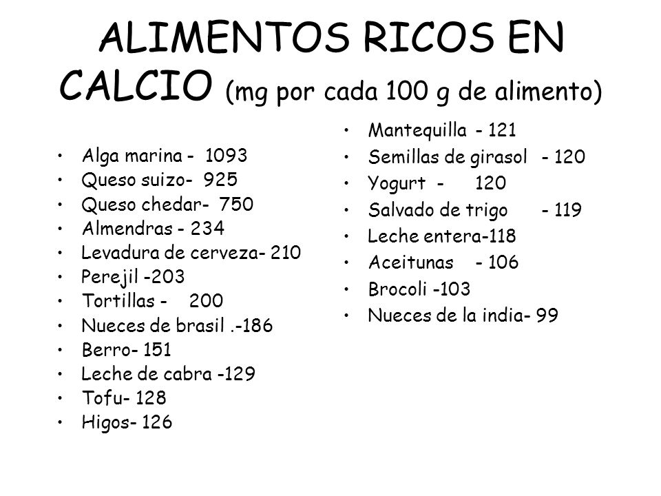 ALIMENTOS RICOS EN CALCIO (mg por cada 100 g de alimento) Alga marina - 1093 Queso suizo- 925 Queso chedar- 750 Almendras - 234 Levadura de cerveza- 2