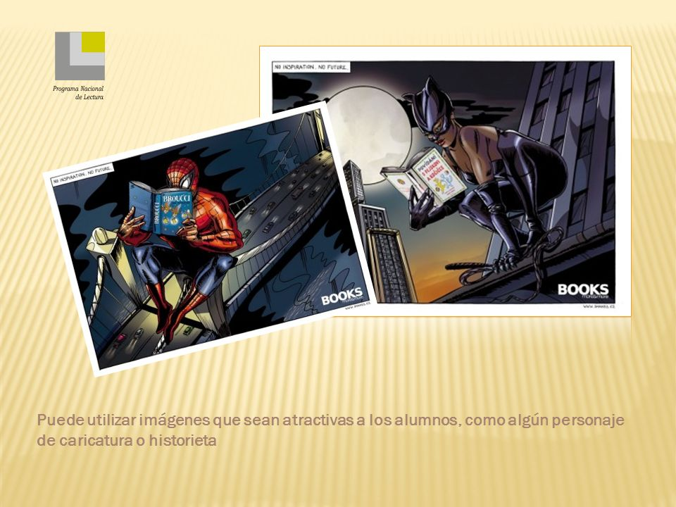 Puede utilizar imágenes que sean atractivas a los alumnos, como algún personaje de caricatura o historieta