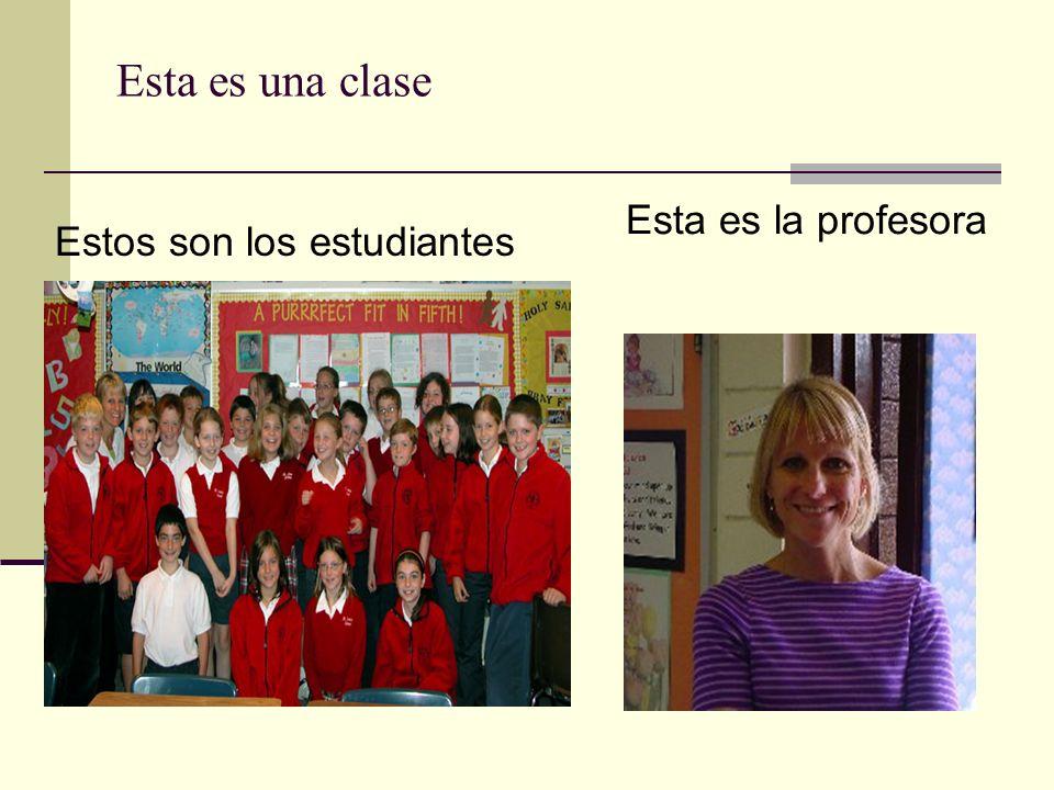 Esta es una clase Estos son los estudiantes Esta es la profesora