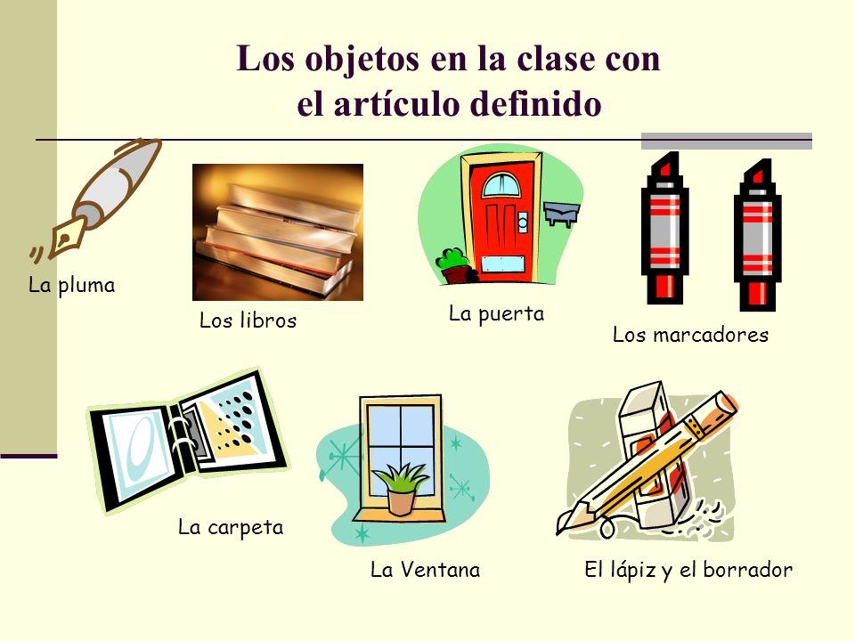 Los objetos en la clase con el artículo definido La pluma Los libros La puerta Los marcadores La carpeta La VentanaEl lápiz y el borrador