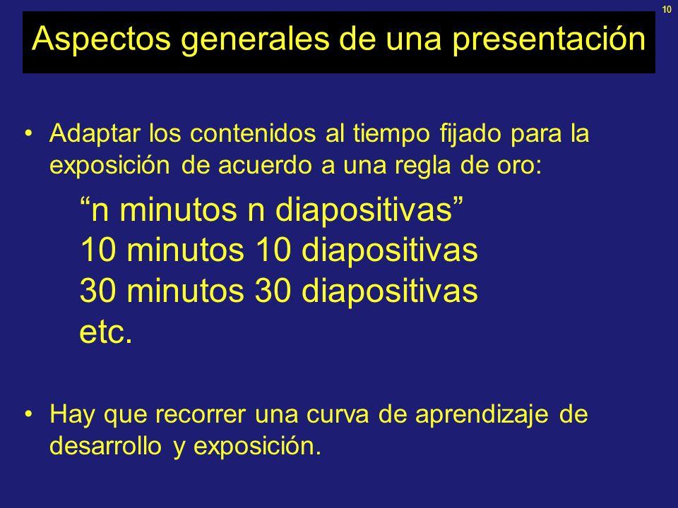 9 Aspectos generales de una presentación Escribir la presentación, de allí saldrán las diapositivas. Ir de lo simple a lo complejo (no olvidar que lo