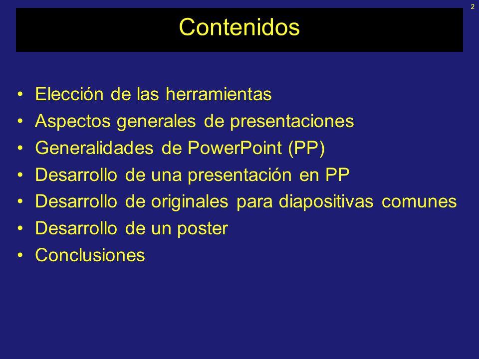 2 Contenidos Elección de las herramientas Aspectos generales de presentaciones Generalidades de PowerPoint (PP) Desarrollo de una presentación en PP Desarrollo de originales para diapositivas comunes Desarrollo de un poster Conclusiones