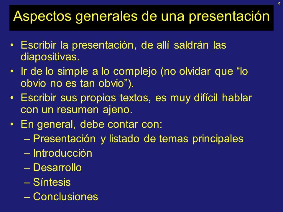 8 Aspectos generales de una presentación Estudiar a fondo el tema Analizar al público al que se dirigirá Definir los objetivos Identificar lo principa