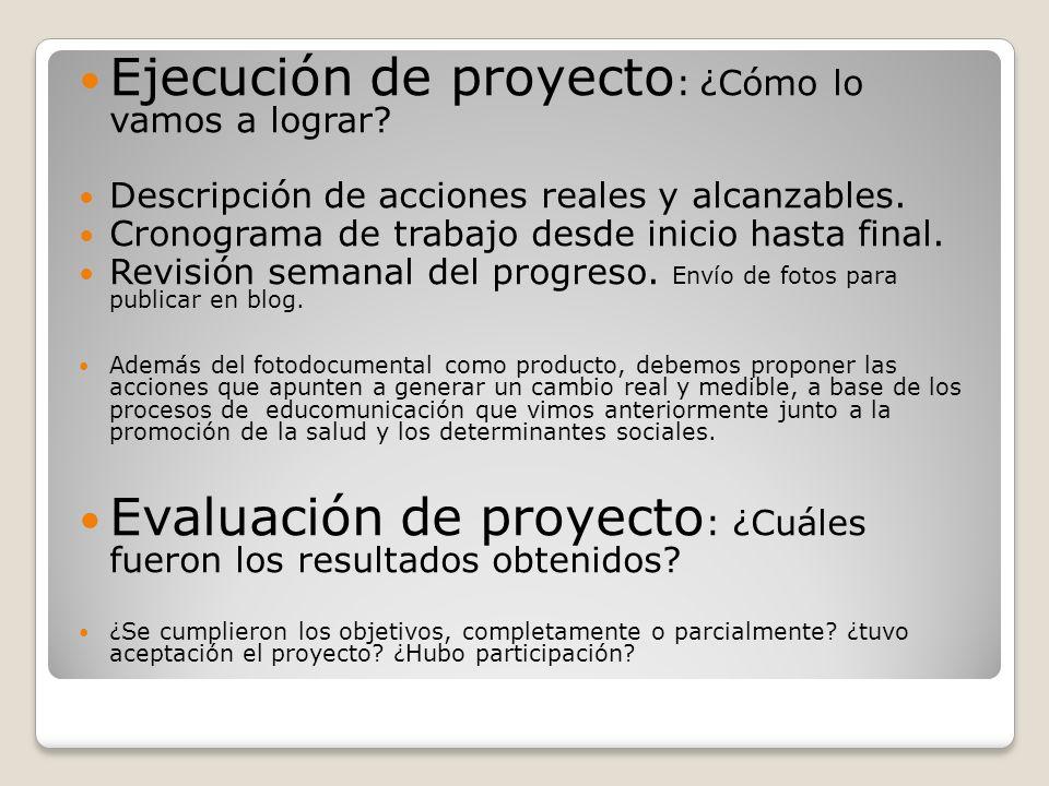 Ejecución de proyecto : ¿Cómo lo vamos a lograr? Descripción de acciones reales y alcanzables. Cronograma de trabajo desde inicio hasta final. Revisió