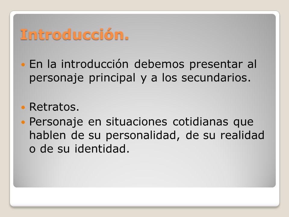 Introducción. En la introducción debemos presentar al personaje principal y a los secundarios. Retratos. Personaje en situaciones cotidianas que hable