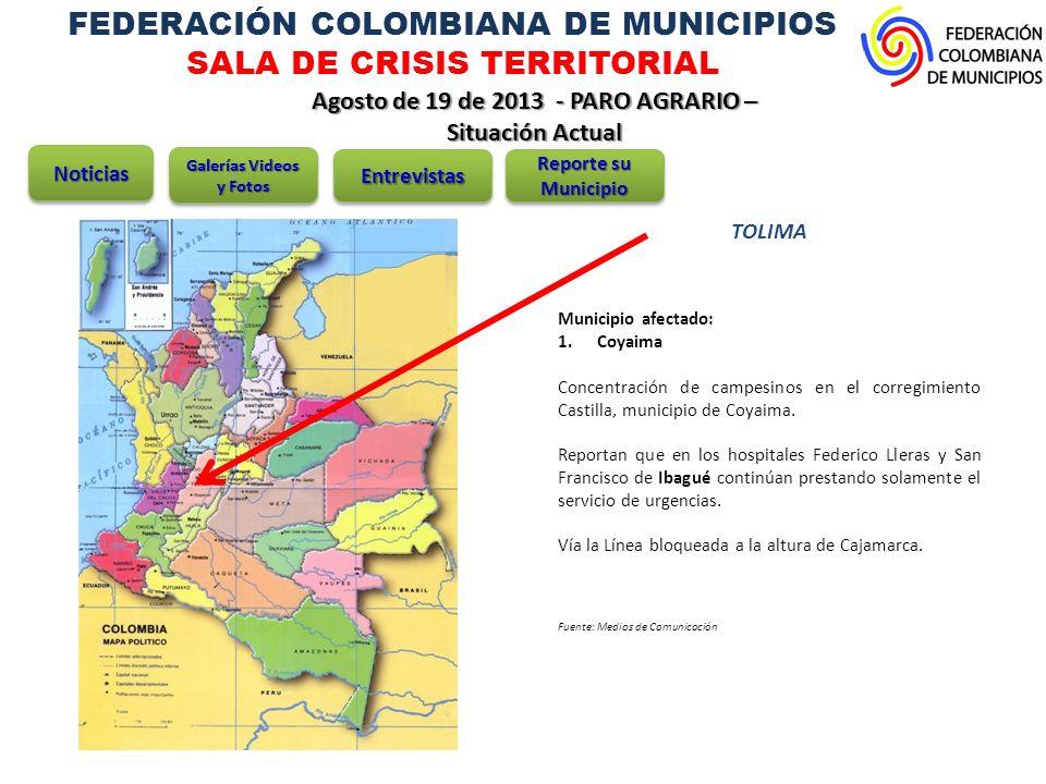FEDERACIÓN COLOMBIANA DE MUNICIPIOS SALA DE CRISIS TERRITORIAL Agosto de 19 de 2013 - PARO AGRARIO – Situación Actual TOLIMA Municipio afectado: 1.Coyaima Concentración de campesinos en el corregimiento Castilla, municipio de Coyaima.
