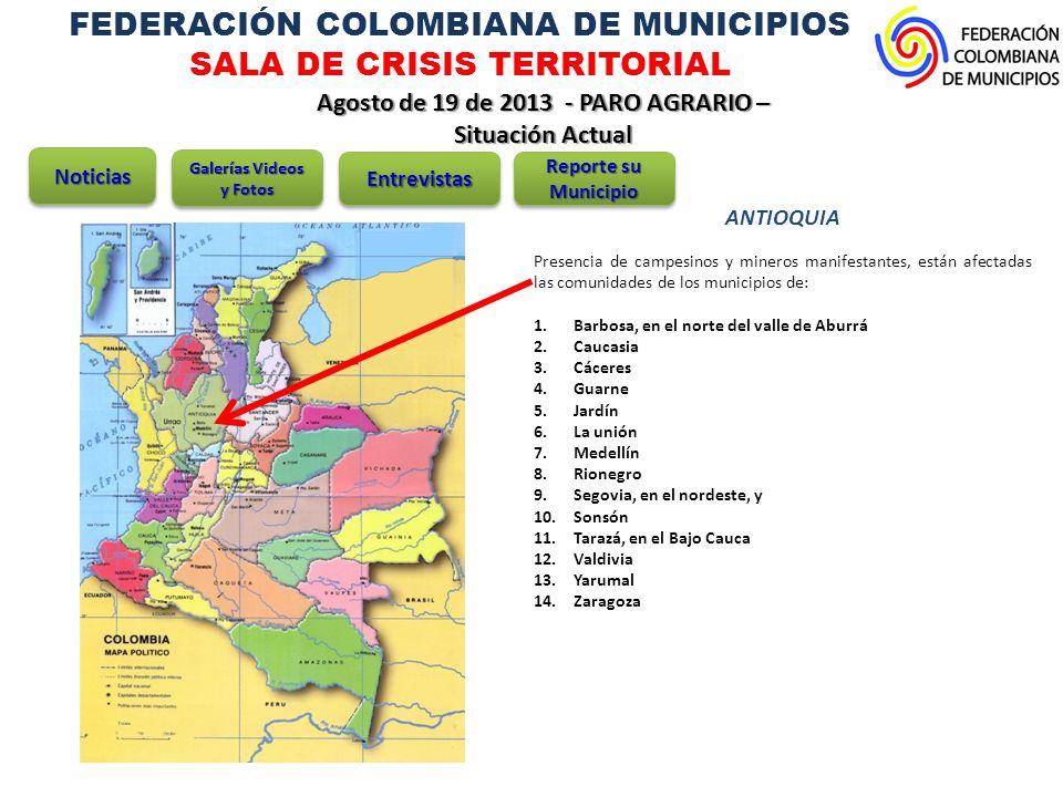 FEDERACIÓN COLOMBIANA DE MUNICIPIOS SALA DE CRISIS TERRITORIAL Agosto de 19 de 2013 - PARO AGRARIO – Situación Actual NoticiasNoticias Galerías Videos y Fotos EntrevistasEntrevistas Reporte su Municipio ANTIOQUIA Hasta el momento ocho personas han muerto en esta época de paro en Antioquia, siete de ellas en un accidente de tránsito en Jardín, Cáceres, durante un hecho atribuido al paro, y un hombre fue asesinado a bala, en Zaragoza.