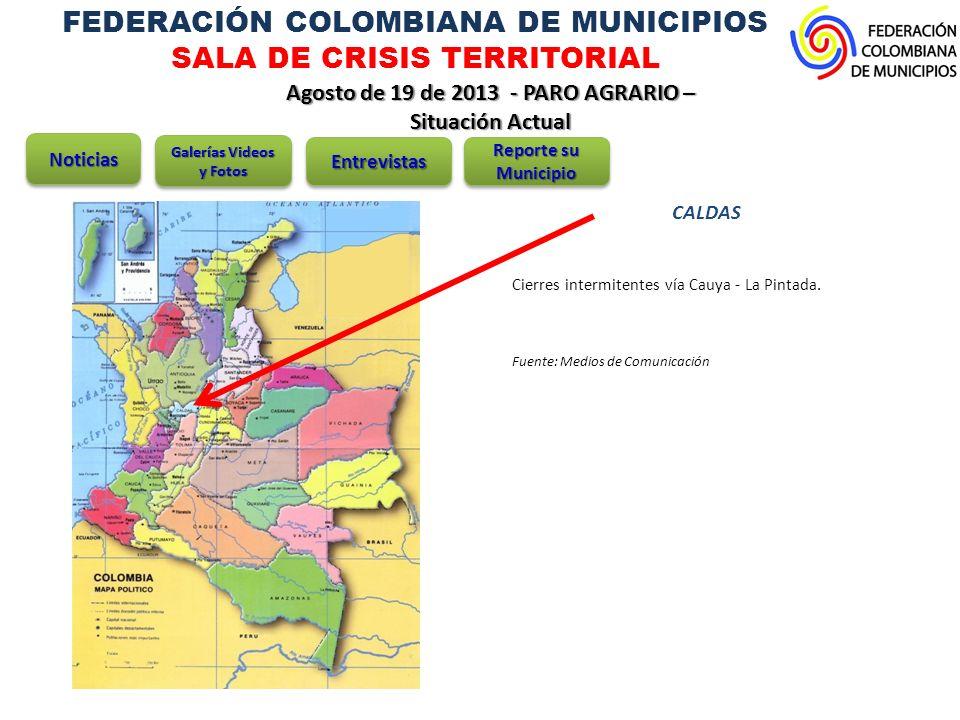 FEDERACIÓN COLOMBIANA DE MUNICIPIOS SALA DE CRISIS TERRITORIAL Agosto de 19 de 2013 - PARO AGRARIO – Situación Actual CALDAS Cierres intermitentes vía Cauya - La Pintada.