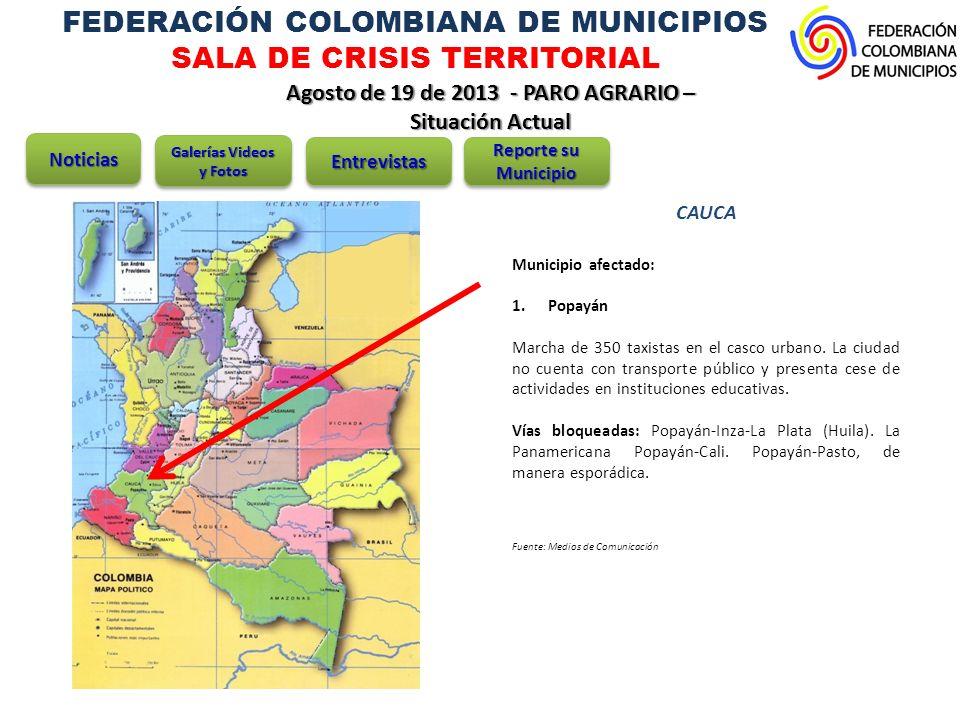 FEDERACIÓN COLOMBIANA DE MUNICIPIOS SALA DE CRISIS TERRITORIAL Agosto de 19 de 2013 - PARO AGRARIO – Situación Actual CUNDINAMARCA Municipios afectados: 1.Bogotá 2.Cota 3.Facatativá 4.Fusagasugá 5.Guasca 6.La Calera 7.Mosquera 8.Pasca 9.Tabio 10.Ubaté 11.Zipaquirá 12.Sibaté 13.Soacha NoticiasNoticias Galerías Videos y Fotos EntrevistasEntrevistas Reporte su Municipio