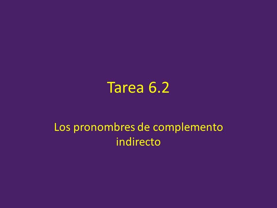 Tarea 6.2 Los pronombres de complemento indirecto