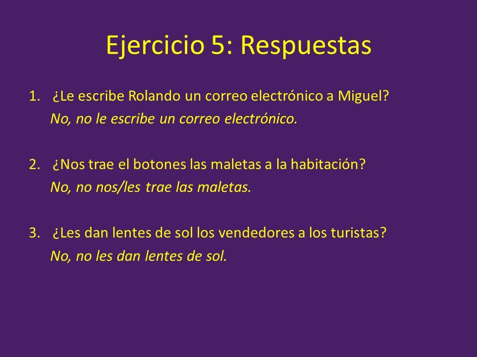 Ejercicio 5: Respuestas 1.¿Le escribe Rolando un correo electrónico a Miguel? No, no le escribe un correo electrónico. 2.¿Nos trae el botones las male