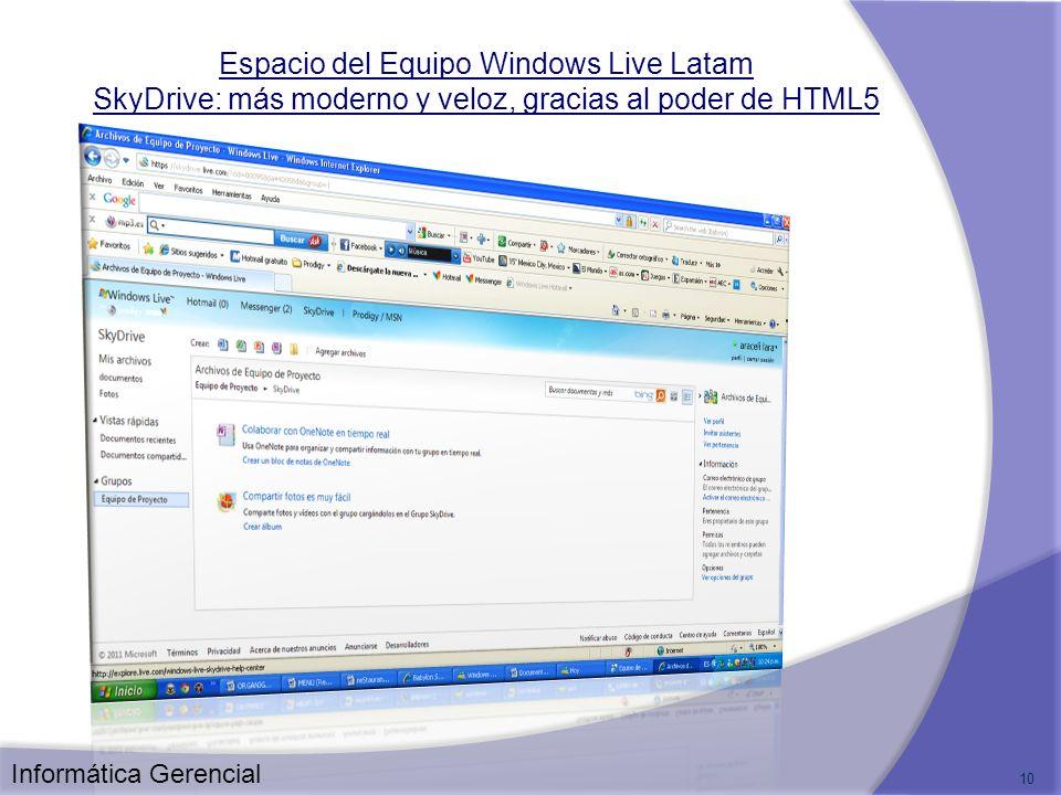 10 Espacio del Equipo Windows Live Latam SkyDrive: más moderno y veloz, gracias al poder de HTML5 Informática Gerencial