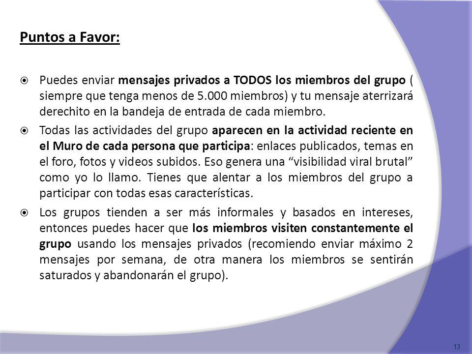Puntos a Favor: Puedes enviar mensajes privados a TODOS los miembros del grupo ( siempre que tenga menos de 5.000 miembros) y tu mensaje aterrizará de