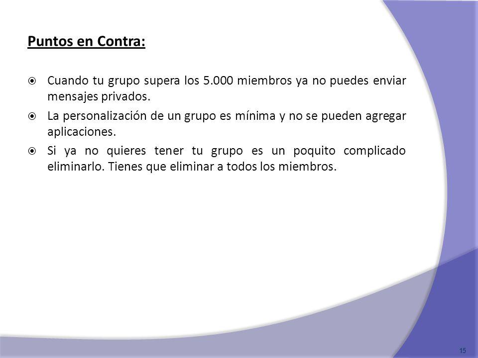 Puntos en Contra: Cuando tu grupo supera los 5.000 miembros ya no puedes enviar mensajes privados. La personalización de un grupo es mínima y no se pu