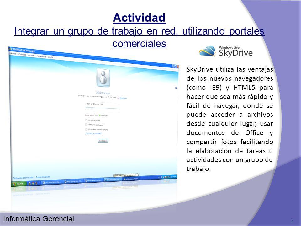 Actividad Integrar un grupo de trabajo en red, utilizando portales comerciales 4 SkyDrive utiliza las ventajas de los nuevos navegadores (como IE9) y