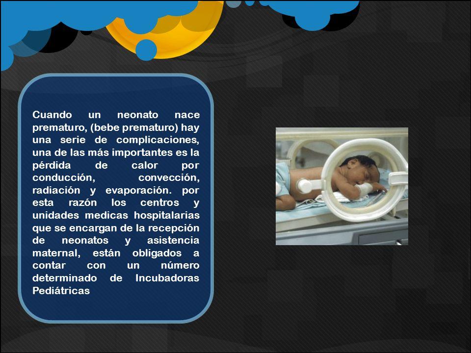Cuando un neonato nace prematuro, (bebe prematuro) hay una serie de complicaciones, una de las más importantes es la pérdida de calor por conducción,