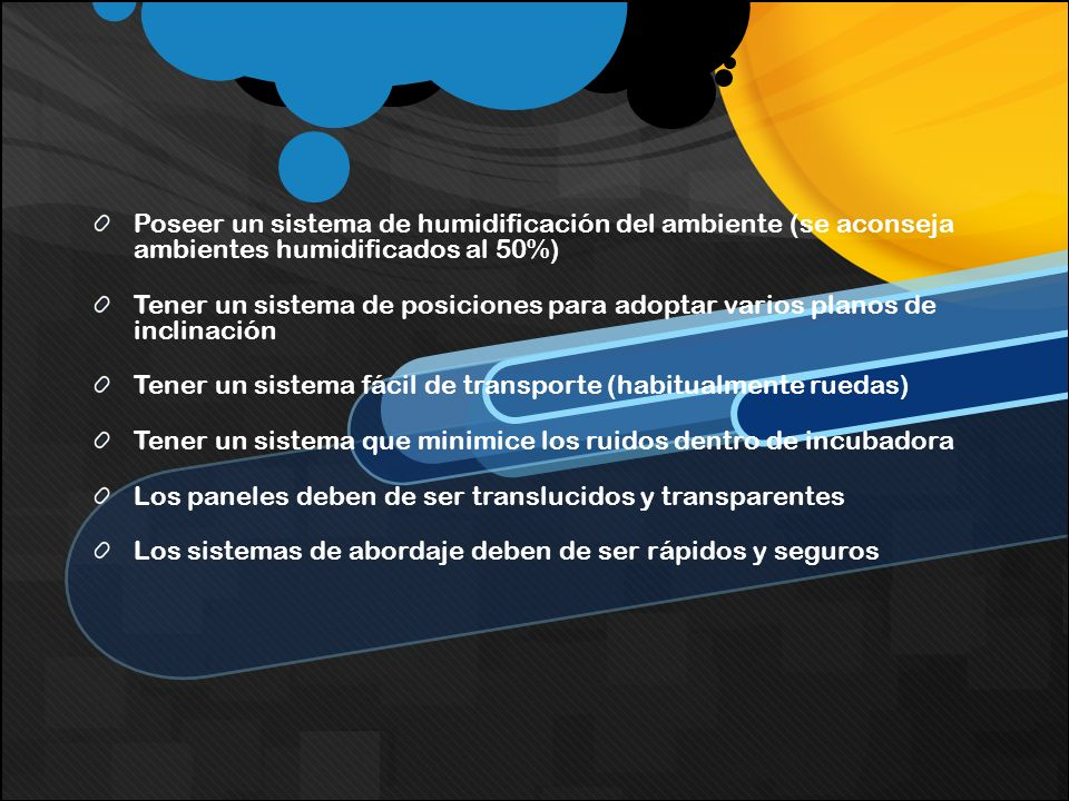 PARTES DE LA INCUBADORA La cámara permite limitar la exposición del recién nacido a los gérmenes, y la complejidad de los equipos permiten también diversos tratamientos de cuidados intensivos, incluyendo terapia intravenosa, suplemento de oxígeno, soporte mecánico de la respiración y administración de fármacos.