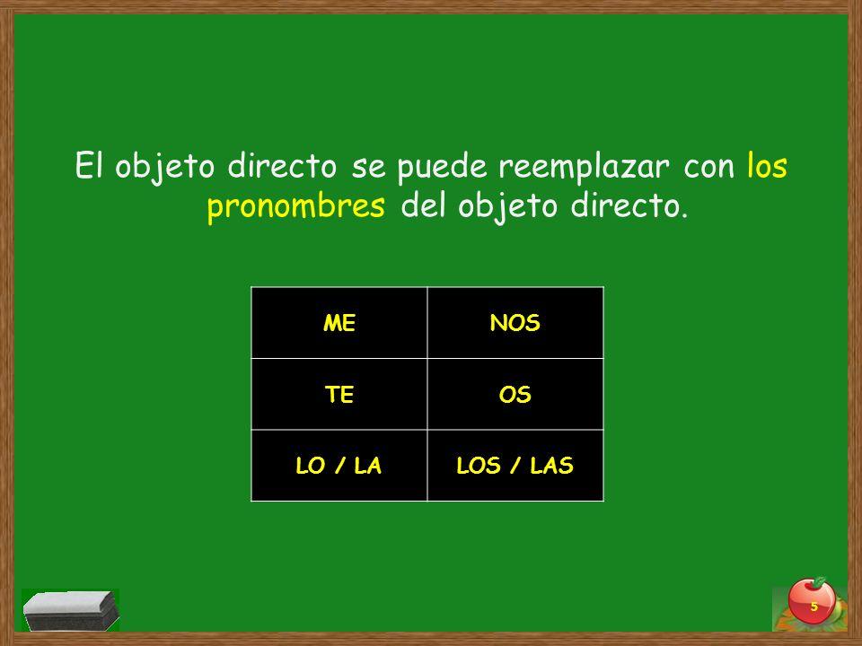 El objeto directo se puede reemplazar con los pronombres del objeto directo. 5 MENOS TEOS LO / LALOS / LAS
