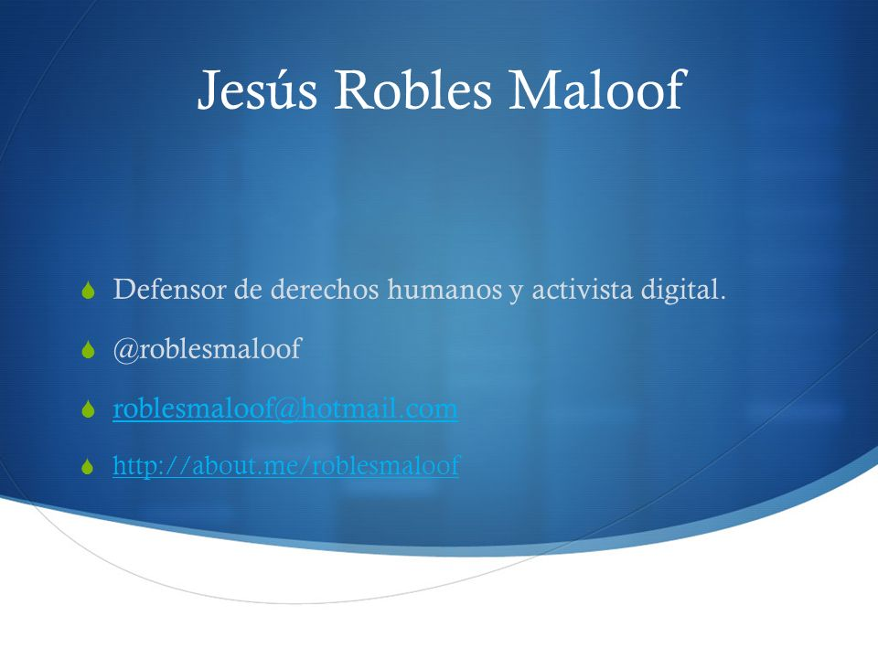 Jesús Robles Maloof Defensor de derechos humanos y activista digital.