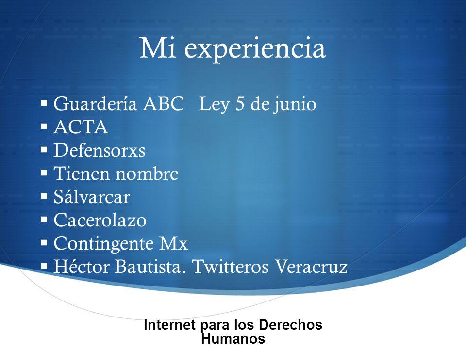 Mi experiencia Internet para los Derechos Humanos Guardería ABC Ley 5 de junio ACTA Defensorxs Tienen nombre Sálvarcar Cacerolazo Contingente Mx Héctor Bautista.