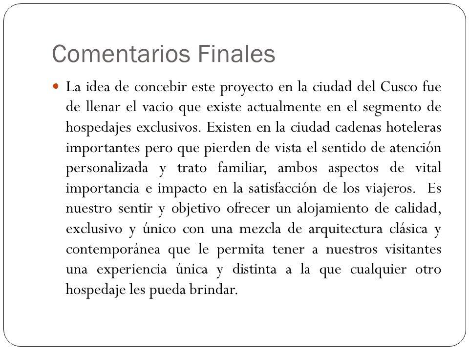 Comentarios Finales La idea de concebir este proyecto en la ciudad del Cusco fue de llenar el vacio que existe actualmente en el segmento de hospedaje